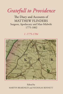 Gratefull to Providence the Diary and Accounts of Matthew Flind Ers: Surgeon, Apothecary and Man-Midwife: Volume I: 1775-1784 Martyn Beardsley