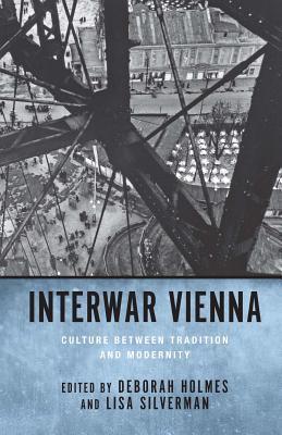 Interwar Vienna: Culture Between Tradition and Modernity  by  Deborah Holmes