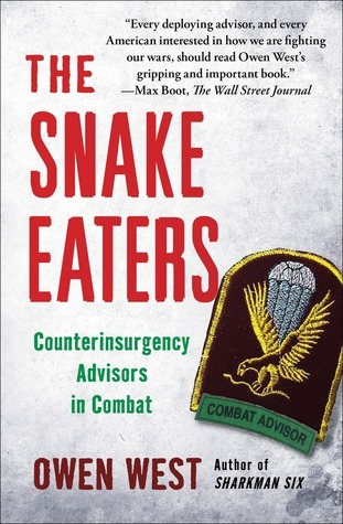 The Snake Eaters: An Unlikely Band of Brothers and the Battle for the Soul of Iraq  by  Owen West