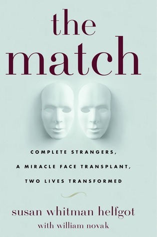 The Match: Complete Strangers, a Miracle Face Transplant, Two Lives Transformed  by  Susan Whitman Helfgot