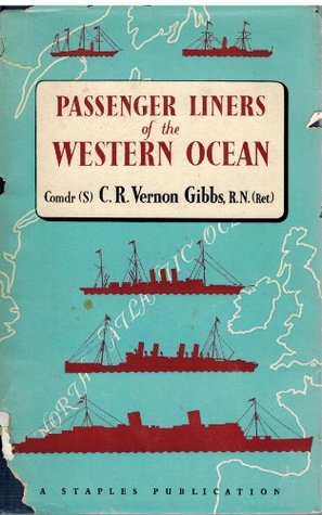 Passenger liners of the Western Ocean : a record of the North Atlantic steam and motor passenger vessels from 1838 to the present day  by  C.R. Vernon Gibbs