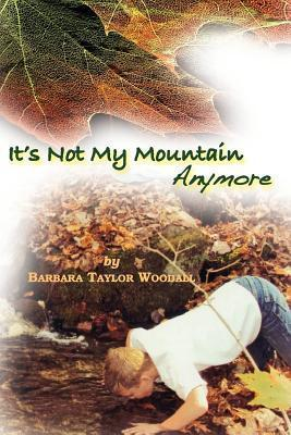 Its Not My Mountain Anymore  by  Barbara Woodall