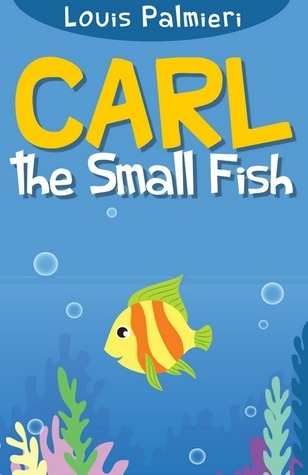 Carl the Small Fish  by  Louis Palmieri