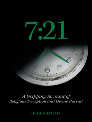7: 21: A Gripping Account of Religious Deception and Divine Pursuit  by  Rebekah Joy
