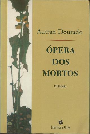 Ópera dos Mortos  by  Autran Dourado