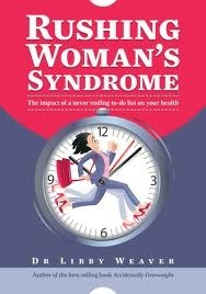 Rushing Womans Syndrome  by  Libby Weaver