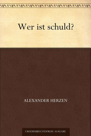 Wer ist schuld?  by  Alexander Herzen