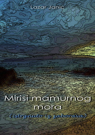 Mirisi mamurnog mora  by  Lazar Janic