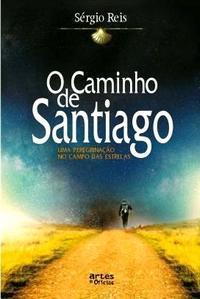 O Caminho de Santiago - Uma Peregrinação Ao Campo Das Estrelas  by  Sérgio Reis