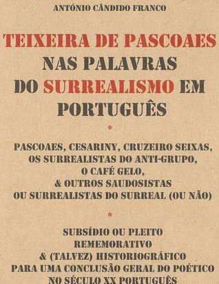 Teixeira de Pascoaes nas Palavras do Surrealismo em Português António Cândido Franco