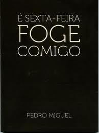 É Sexta-Feira Foge Comigo  by  Pedro Miguel