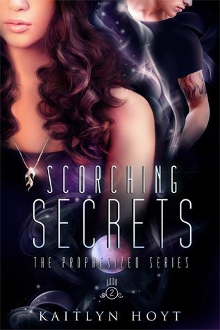 Scorching Secrets (Prophesized #2)  by  Kaitlyn Hoyt