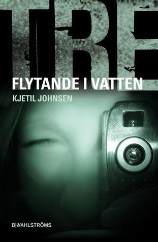 Flytande i vatten (Tre #4)  by  Kjetil Johnsen