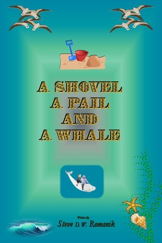 A Shovel, a Pail and a Whale Steve Romanik