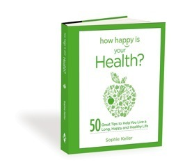 How Happy Is Your Health?: 50 Great Tips to Help You Live a Long, Happy and Healthy Life Sophie Keller