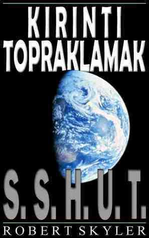 S.S.H.U.T. (Kirinti Topraklamak, #1)  by  Robert Skyler