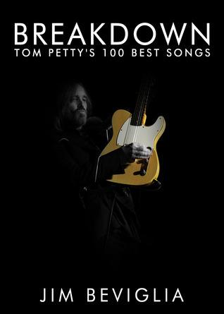 Breakdown: Tom Pettys 100 Best Songs Jim Beviglia