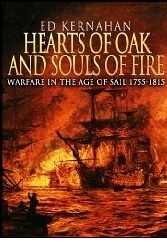 Hearts of Oak and Souls of Fire: Warfare in the Age of Sail Ed Kernahan