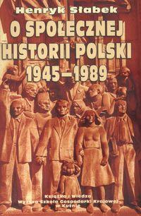 O społecznej historii Polski 1945-1989  by  Henryk Słabek