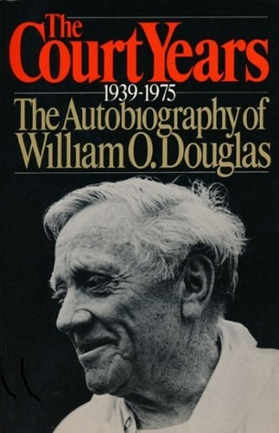 The Court Years, 1939-1975: The Autobiography of William O. Douglas  by  William O. Douglas