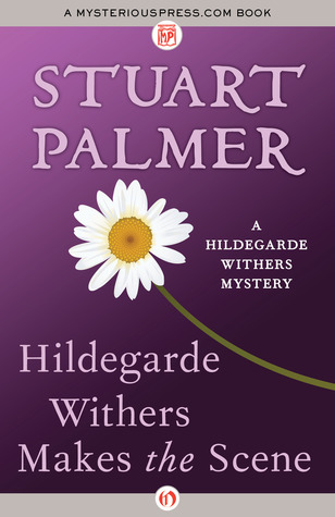 Hildegarde Withers Makes the Scene Stuart Palmer