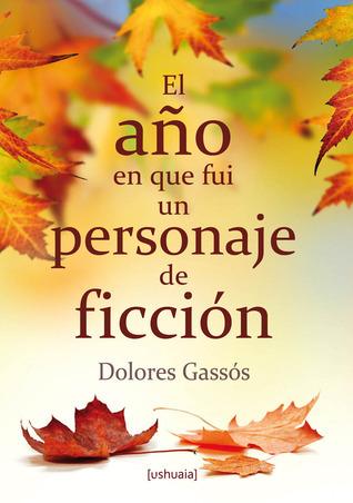 El año en que fui un personaje de ficción Dolores Gassos