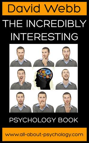 The Incredibly Interesting Psychology Book  by  David      Webb