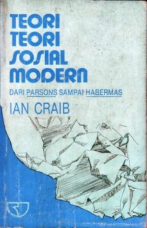 Teori-teori Sosial Modern: Dari Parsons sampai Habermas  by  Ian Craib