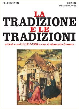 La tradizione e le tradizioni. Scritti 1910-1938  by  René Guénon