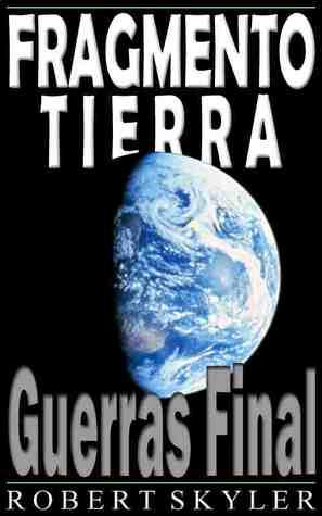 Guerras Final (Fragmento Tierra, #2)  by  Robert Skyler