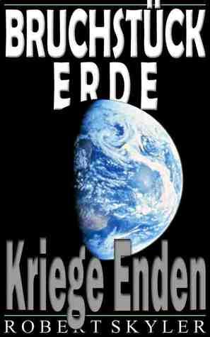 Kriege Enden (Bruchstück Erde, #2)  by  Robert Skyler
