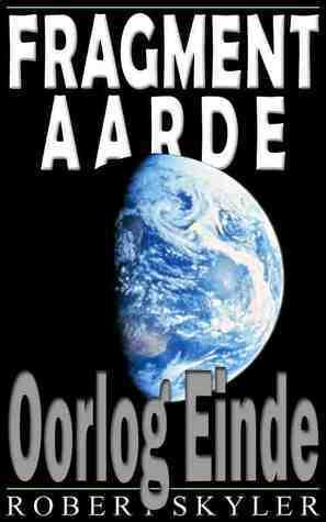 Oorlog Einde (Fragment Aarde, #2) Robert Skyler