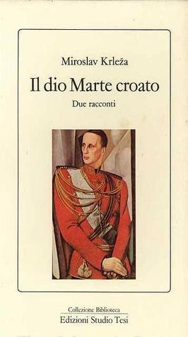Il dio Marte croato Miroslav Krleža