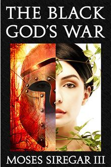 The Black Gods War (A Novella Introducing a new Epic Fantasy)  by  Moses Siregar III