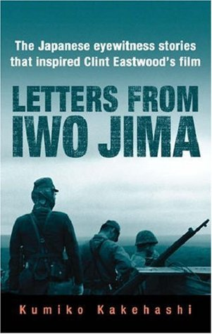 Letters From Iwo Jima: The Japanese Eyewitness Stories That Inspired Clint Eastwoods Film  by  Kumiko Kakehashi