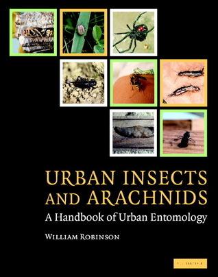 Urban Insects and Arachnids: A Handbook of Urban Entomology William H. Robinson