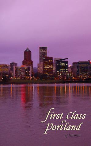First Class to Portland (First Class Novels, #2) A.J. Harmon