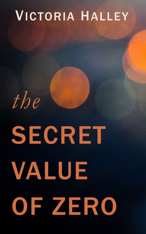 The Secret Value of Zero  by  Victoria Halley