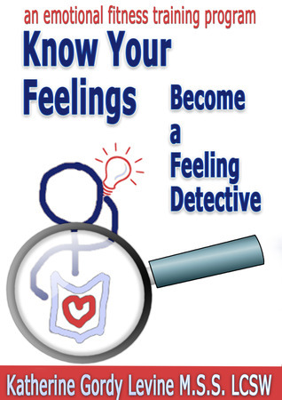 Know Your Feelings - Become A Feeling Detective Katherine Gordy Levine