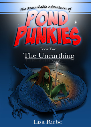 The Unearthing (Pond Punkies, #2)  by  Lisa Riebe