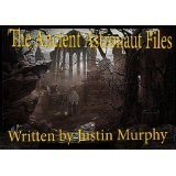 The Ancient Astronaut Files  by  Justin Murphy