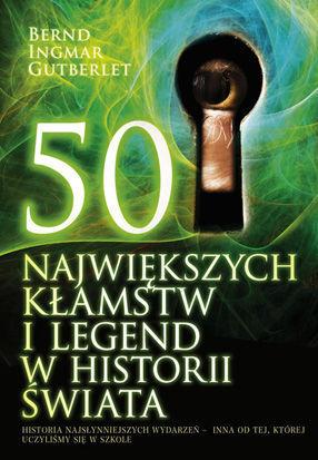50 największych kłamstw i legend w historii świata  by  Bernt Ingmar Gutberlet