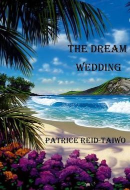 The Dream Wedding Patrice Reid-Taiwo