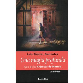 Una magia profunda Guía de las Crónicas de Narnia  by  Luis Daniel Gonzalez