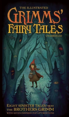 The Illustrated Grimms Fairy Tales: Eight Sinister Tales from the Brothers Grimm Jacob Grimm