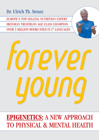 Forever Young: Epigenetics Ulrich Th. Strunz