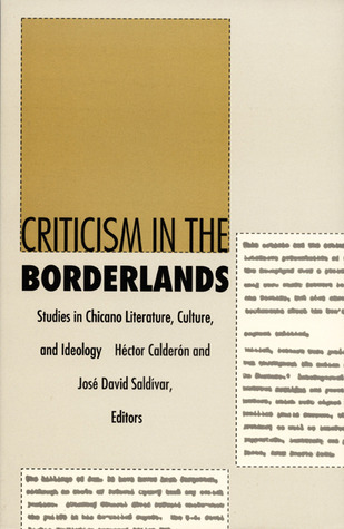 Criticism in the Borderlands: Studies in Chicano Literature, Culture, and Ideology Héctor Calderón