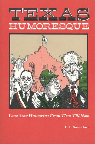 Texas Humoresque: Lone Star Humorists from Then Till Now C.L. Sonnichsen