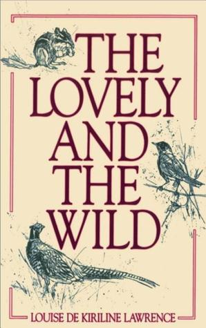 The Lovely and the Wild  by  Louise de Kiriline Lawrence