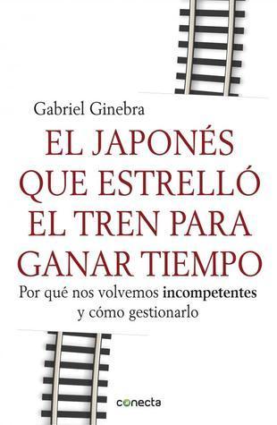El japonés que estrelló el tren para ganar tiempo  by  Gabriel Ginebra